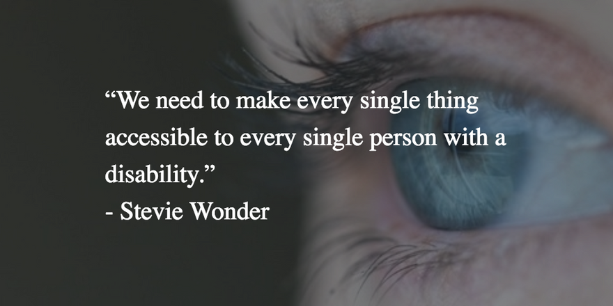 a blue eye image with Stevie Wonder's quote we need to make every single thing accessible to every single person with a disability