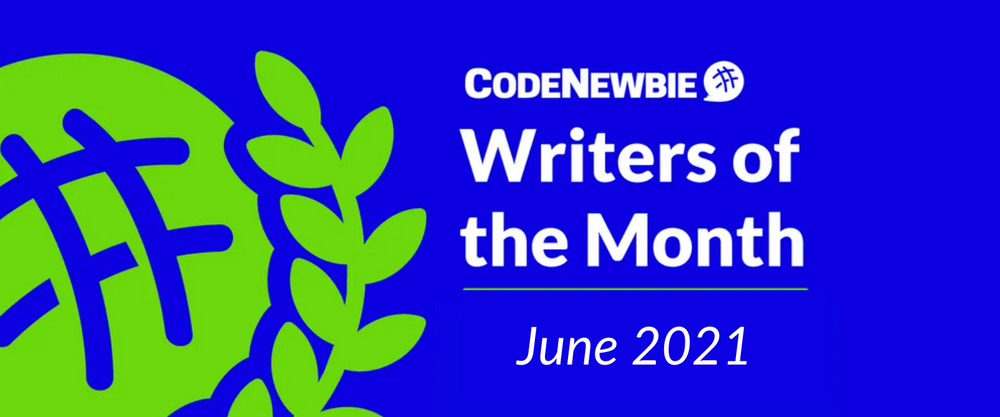 Cover image for CodeNewbie Writers of the Month — June 2021