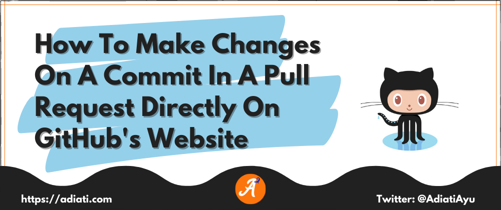 Cover image for How To Make Changes On A Commit In A Pull Request Directly On GitHub's Website