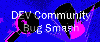 DEV Community Bug Smash