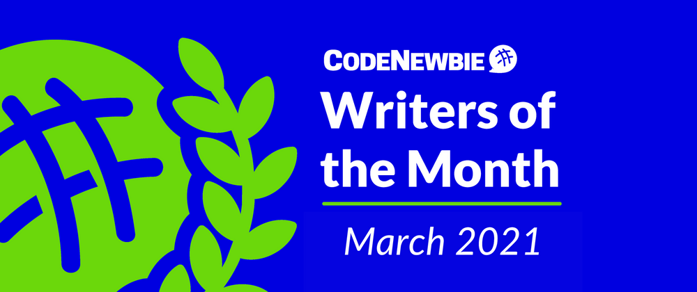 Cover image for CodeNewbie Writers of the Month — March 2021
