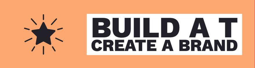 Build a T / Create a Brand