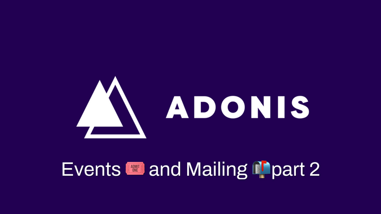 Cover image for Adonis Js - Events and Mailing Part 2
