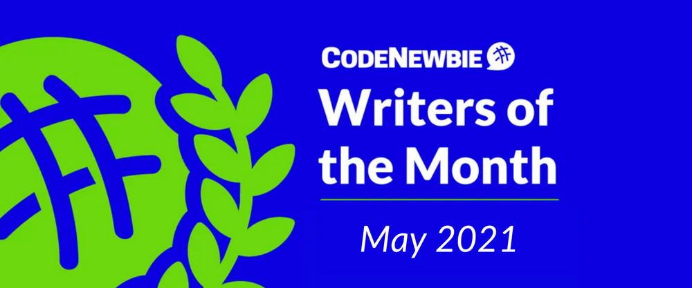 Cover image for CodeNewbie Writers of the Month — May 2021
