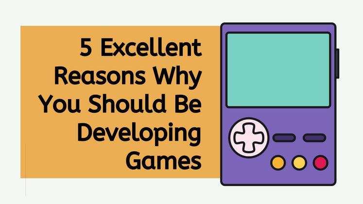Cover image for 5 Excellent Reasons Why You Should Be Developing Games