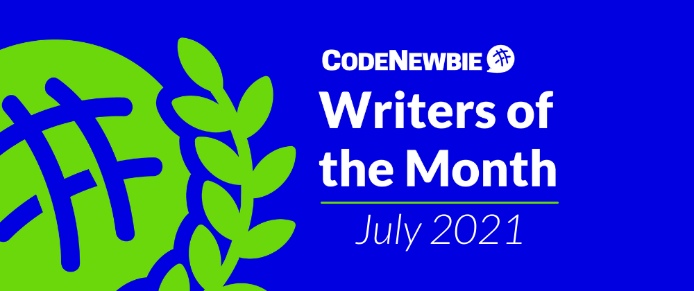 Cover image for CodeNewbie Writers of the Month — July 2021