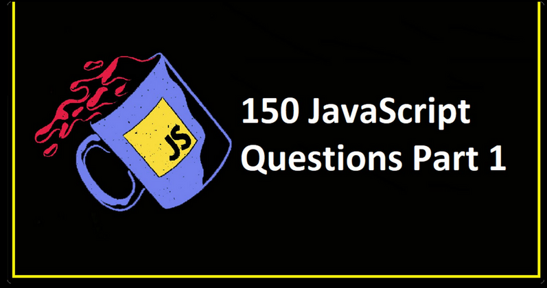Cover image for 150 JavaScript Questions Part 1