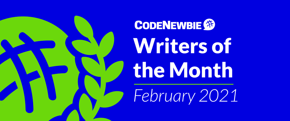 Cover image for CodeNewbie Writers of the Month — February 2021