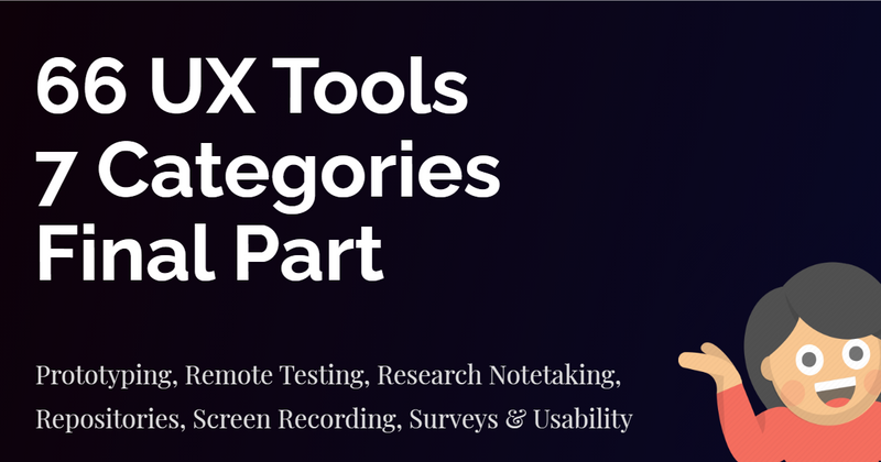 Cover image for Prototyping, Remote Testing, Research Notetaking, Repositories, Screen Recording, Surveys & Usability tools   UX