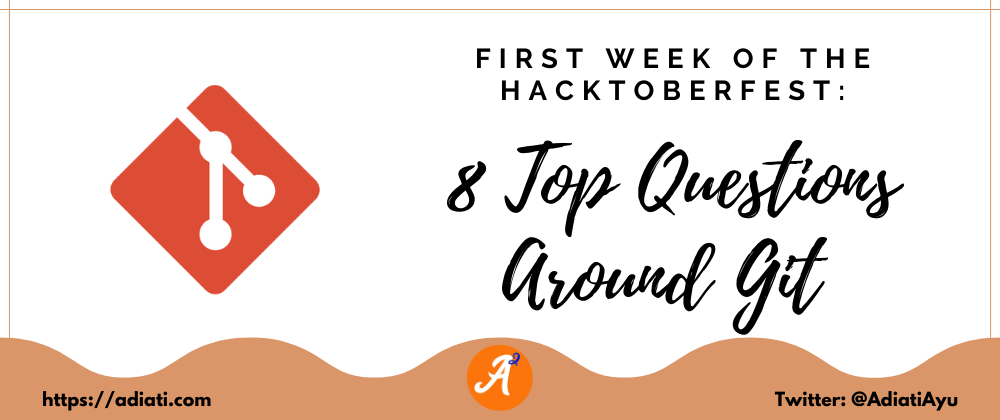 Cover image for First Week of The Hacktoberfest: 8 Top Questions Around Git