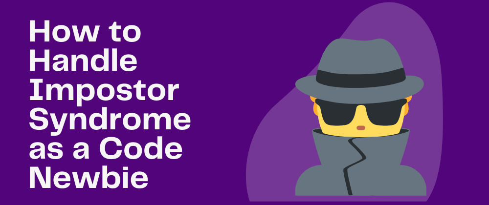 Cover image for New to Coding? Here's How to Beat Impostor Syndrome
