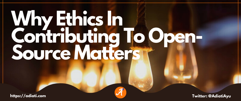 Cover image for Why Ethics In Contributing To Open-Source Matters