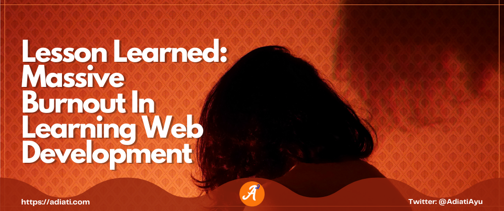 Cover image for Lesson Learned: Massive Burnout In Learning Web Development