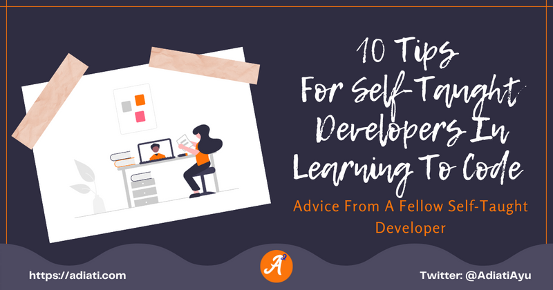 Cover image for 10 Tips For New Self-Taught Developers In Learning To Code - Advice From A Fellow Self-Taught Developer
