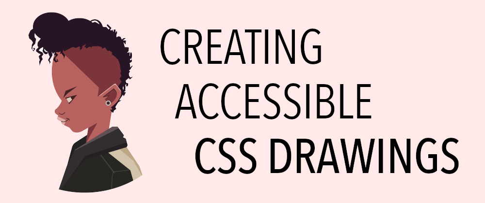 Cover image for Creating More Accessible CSS Art