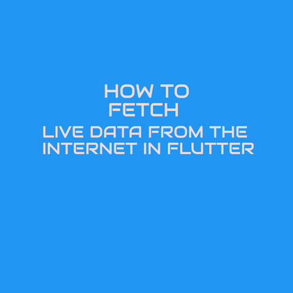 Cover image for HOW TO FETCH LIVE DATA FROM THE INTERNET IN FLUTTER