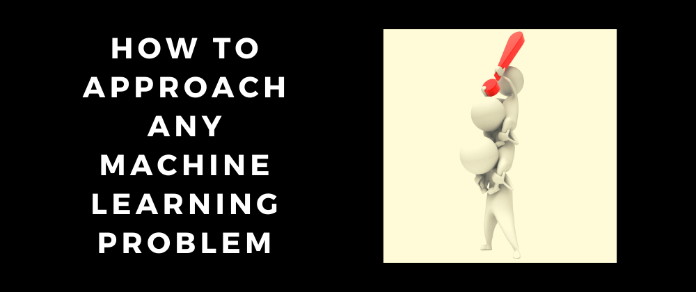 Cover image for How to approach any Machine Learning problem