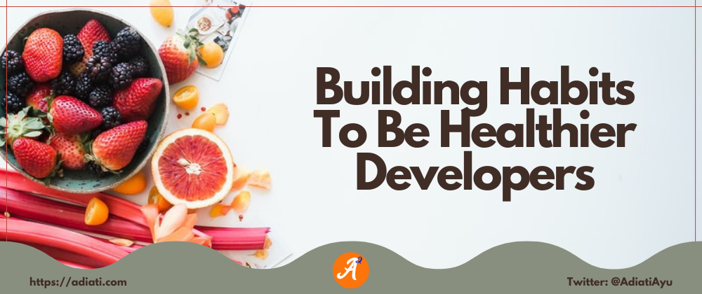 Cover image for Building Habits To Be Healthier Developers