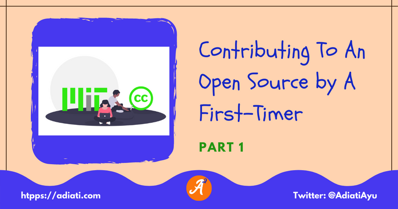 Cover image for Contributing To An Open Source by A First-Timer (Part 1)