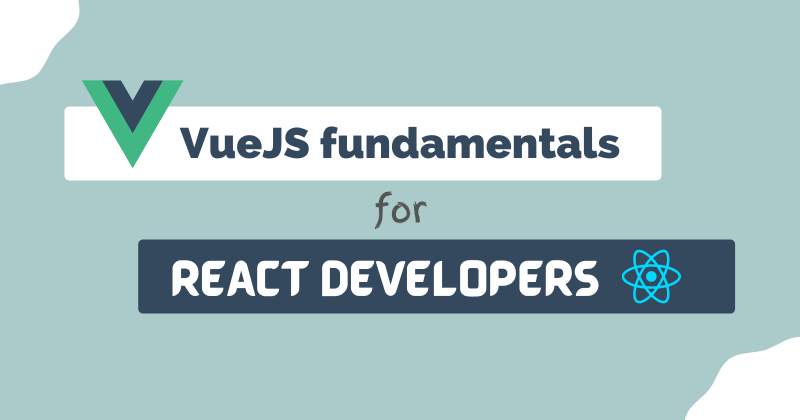Cover image for VueJS fundamentals + resources for React Developers